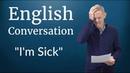 English Conversation: I'm Sick