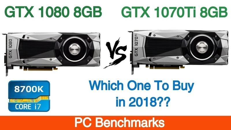 Nvidia GTX 1070 Ti vs Nvidia GTX 1080 In 2018 Featuring Intel i7 8700k