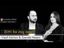Vasif Azimov Zeyneb Heseni - Bitti Bu esq Nagili 2018 YENI