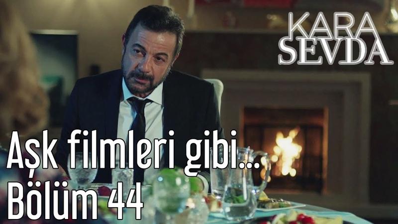 Kara Sevda 44. Bölüm - Aşk Filmleri Gibi...
