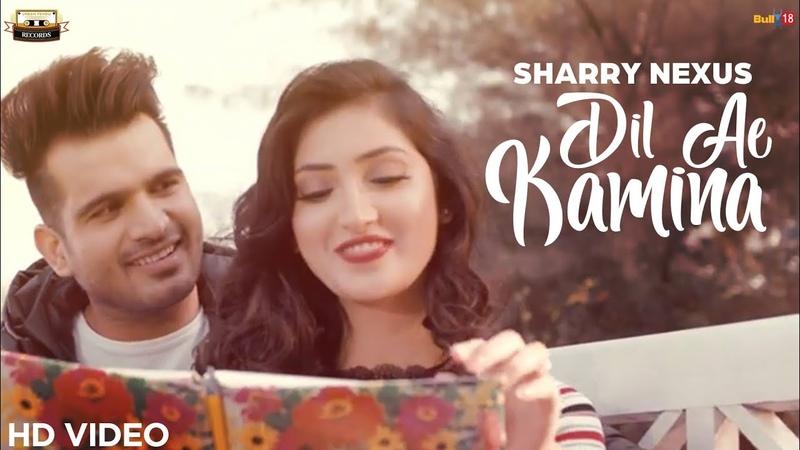 DIL AE KAMINA : SHARRY NEXUS (Official Video) | New Punjabi Songs 2019 | URBAN PENDU RECORDS