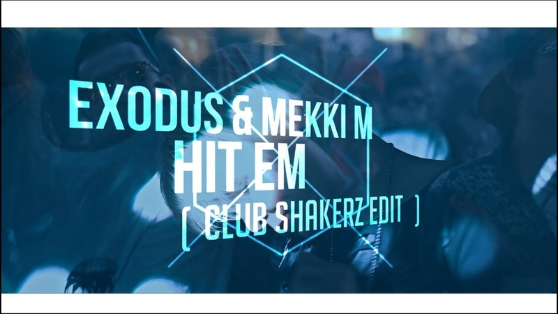 Exodus Mekki M - Hit Em (Club ShakerZ Edit 2018)