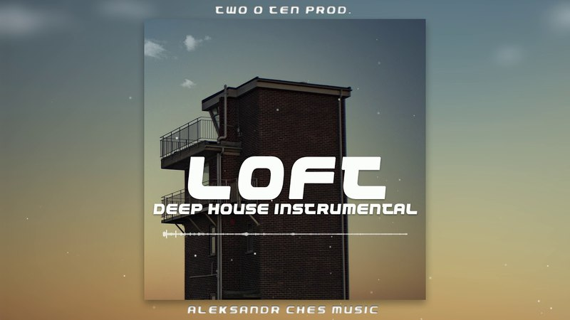 Deep House Beat [2018] Loft Pop/Deep House Instrumental(Aleksandr Ches Music x Two o Ten Prod)