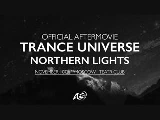 Official aftermovie • trance universe: northern lights • 10 ноября, москва, клуб театръ