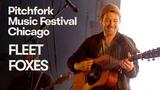 Fleet Foxes Pitchfork Music Festival 2018 Full Set