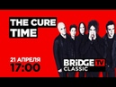 THE CURE TIME on BRIDGE TV CLASSIC 21/04/2019