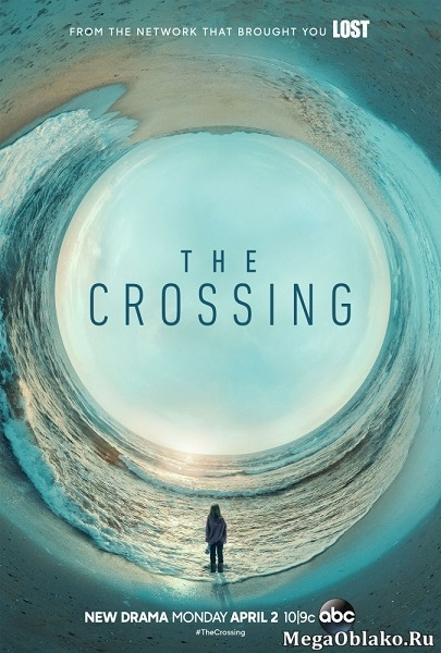 Переправа (1 сезон: 1-11 серии из 11) / The Crossing / 2018 / ПМ (LostFilm) / WEB-DLRip + WEB-DL (720p) + (1080p)