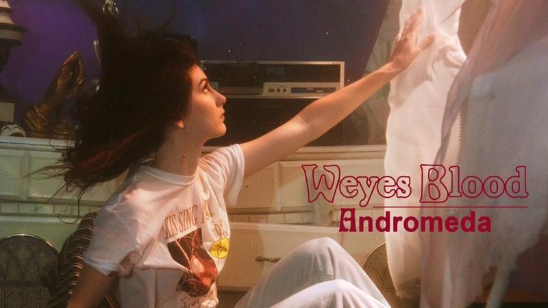 Weyes Blood - Andromeda