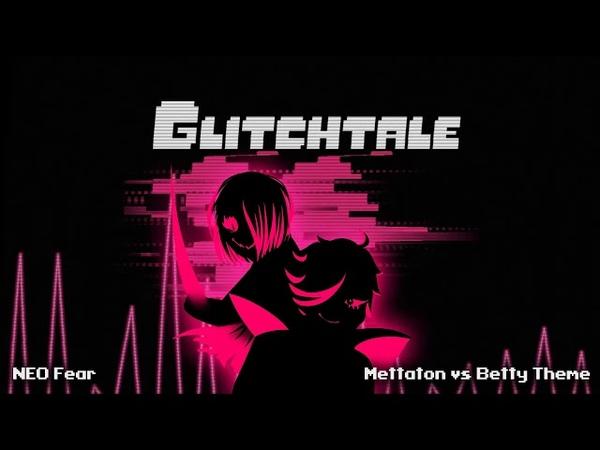 Glitchtale OST - NEO Fear [Mettaton Vs Betty Theme]
