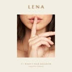 Lena альбом If I Wasn't Your Daughter