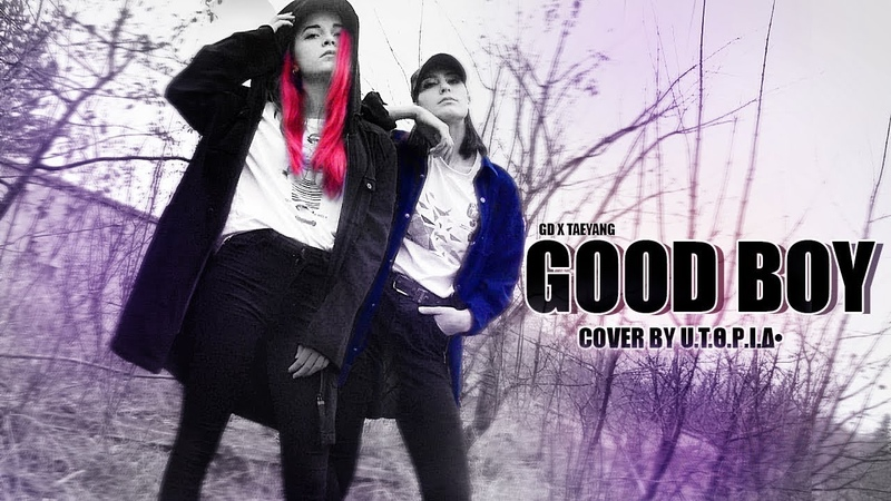 GOOD BOY (GDTAEYANG) cover by U.T.Θ.Ρ.Ι.Δ•