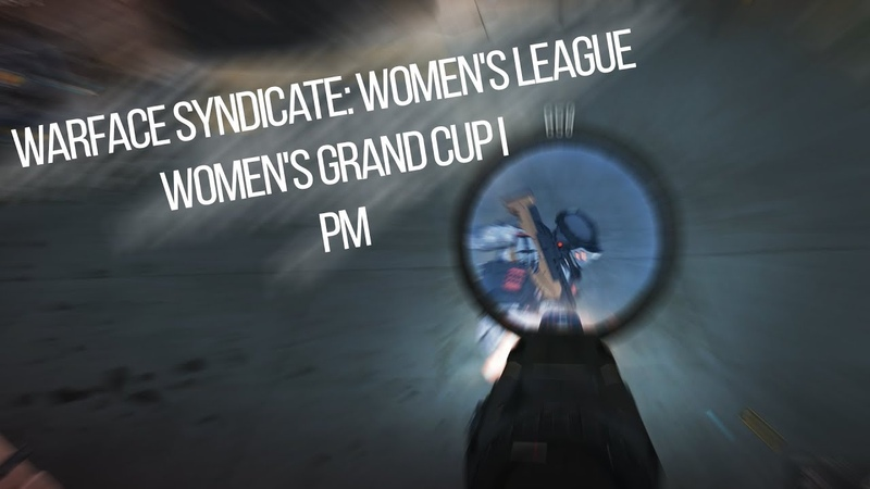Warface Syndicate Womens League, Womens Grand Cup I, Рм