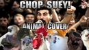 System Of A Down - Chop Suey! (Animal Cover)