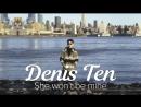 Denis Ten - She wont be mine audio 720 X 1280 .mp4