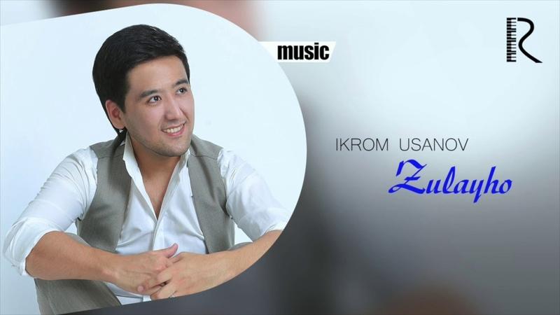 Ikrom Usanov Zulayho Икром Усанов Зулайхо music version