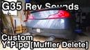 G35 Custom Y Pipe Muffler Delete Budget Exhaust Rev Sounds