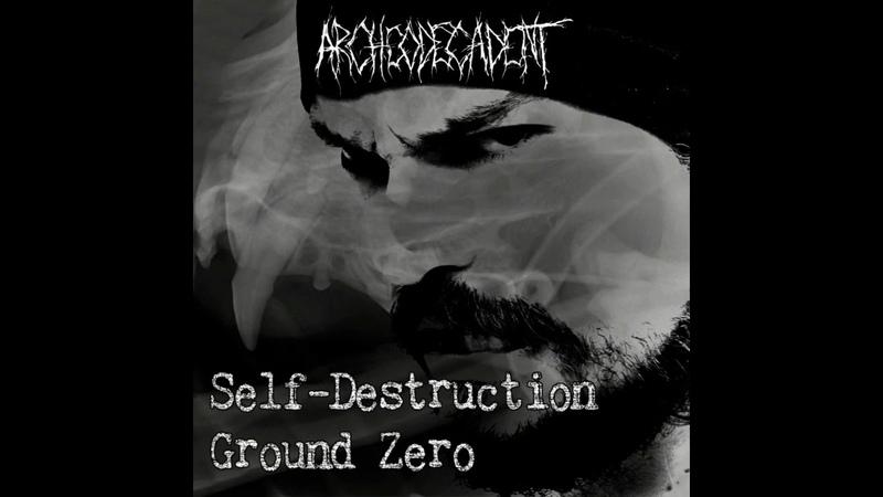 Archeodecadent - Self-Destruction Ground Zero (EP : 2018) Black Metal From Finland.