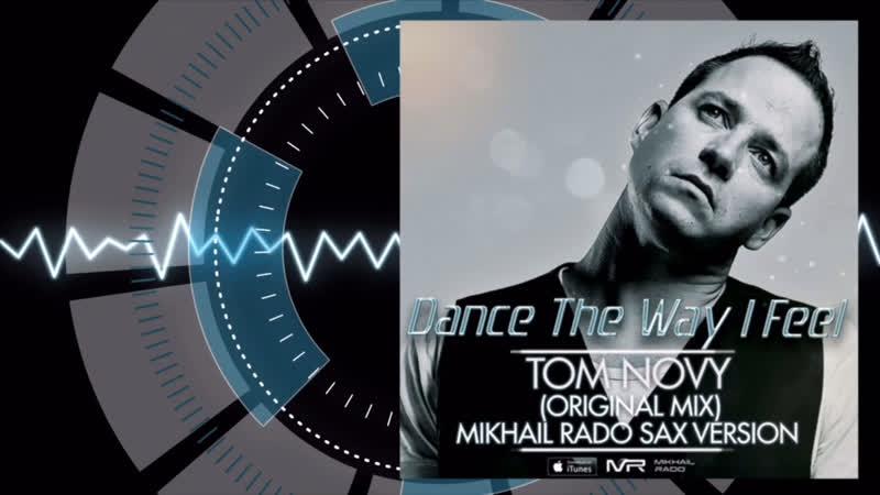 Tom Novy, Kochetov - Dance The Way I Feel (Mikhail Rado Sax Version)