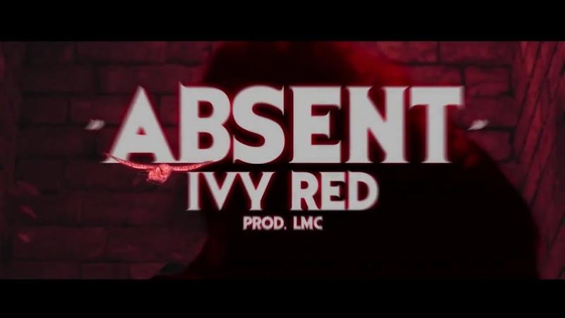 IVY RED - ABSENT (PROD. LMC) [DIR. 10DANIEL16]