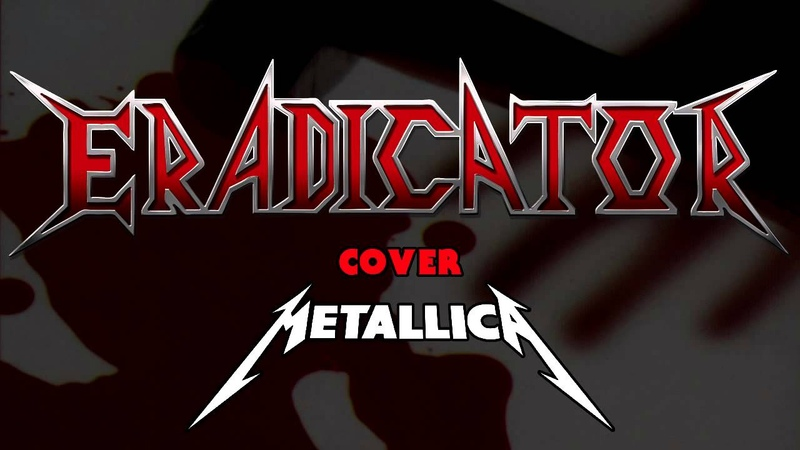 ERADICATOR - Seek And Destroy (METALLICA COVER)
