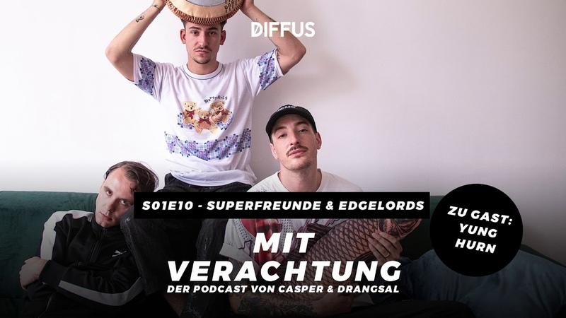 MIT VERACHTUNG - s01e10 - Superfreunde Edgelords mit Yung Hurn | Der Podcast von Drangsal Casper