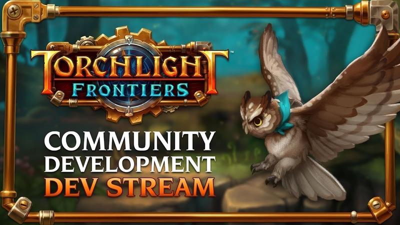Torchlight Frontiers | Community Development Dev Stream VoD
