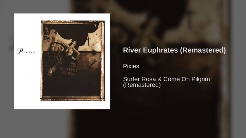 Pixies - River Euphrates (Remastered)