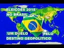 ELEIÇÕES 2018 - UM DUELO PELO DESTINO GEOPOLÍTICO