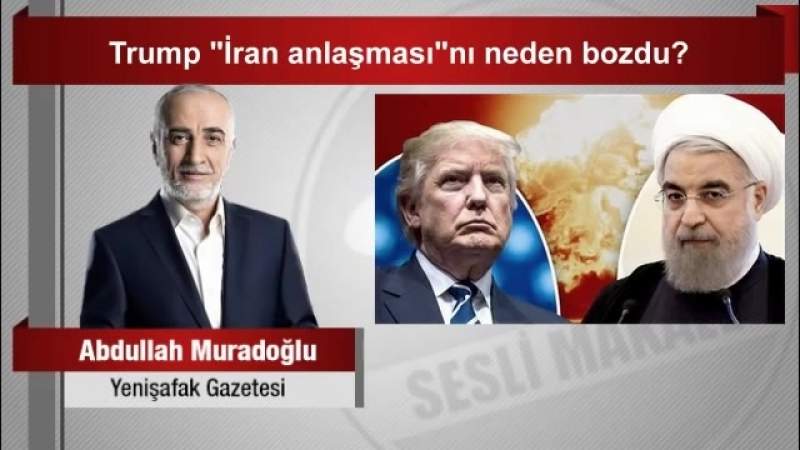 """Abdullah Muradoğlu Trump """"İran anlaşması""""nı neden bozdu"""