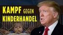 Trump entschlossen gegen Kinder und Frauenhandel Das ist ein ganz großes Ding ET im Fokus