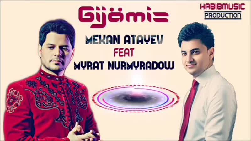 Mekan Atayev Feat Myrat Nurmyradov Gijämiza.mp4
