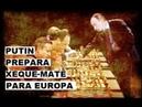 PUTIN PREPARA XEQUE-MATE PARA EUROPA