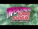 Impeachment Bizarre Adventure Brasília is Unbreakable