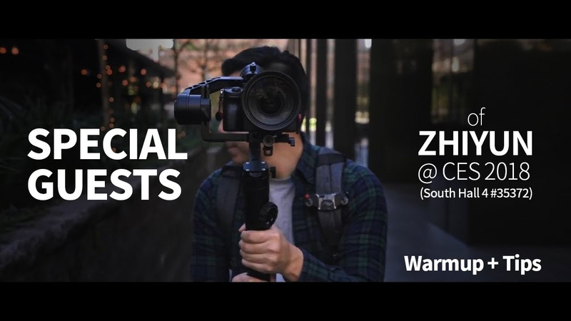 Special Guests of ZHIYUN @ CES 2018 South Hall 4 35372 Warmup Tips