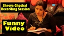 Funny Movement Of Shreya Ghoshal At Recording Session - Shreya Ghoshal Naughty Behavior