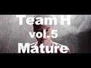 TEAM H Mature Music Video