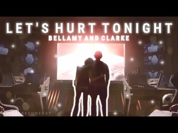 Bellamy and Clarke - Let's hurt tonight [5x13]