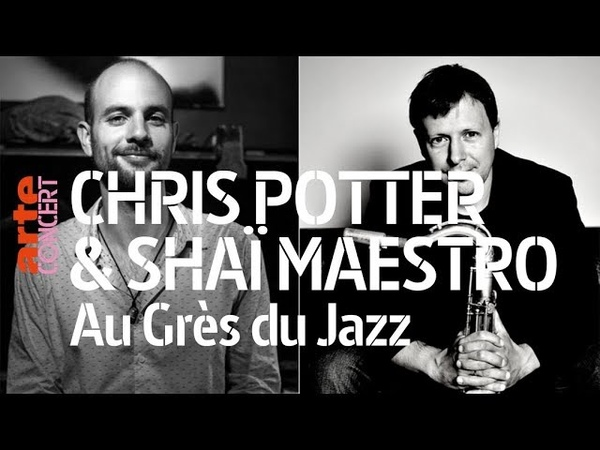 Chris Potter Shaï Maestro - live (Full Show HiRes) @ Au Grès du Jazz – ARTE Concert