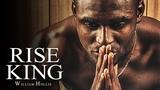 RISE KING - Best Motivational Speech Video (Ft. William Hollis)