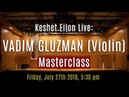 Keshet Eilon Live: Vadim Gluzman (Violin) Masterclass, July 27th, 2018 5:30pm