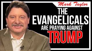 Mark Taylor Prophecy August 18 2018 The Evangelicals Are Praying Against Trump