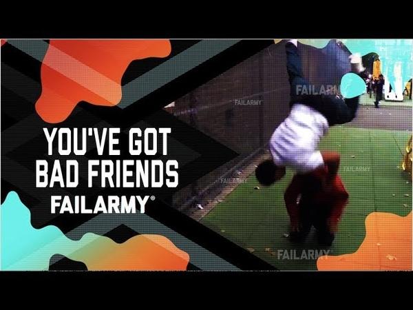 You've Got Bad Friends: Friendship Fails (September 2018) | FailArmy