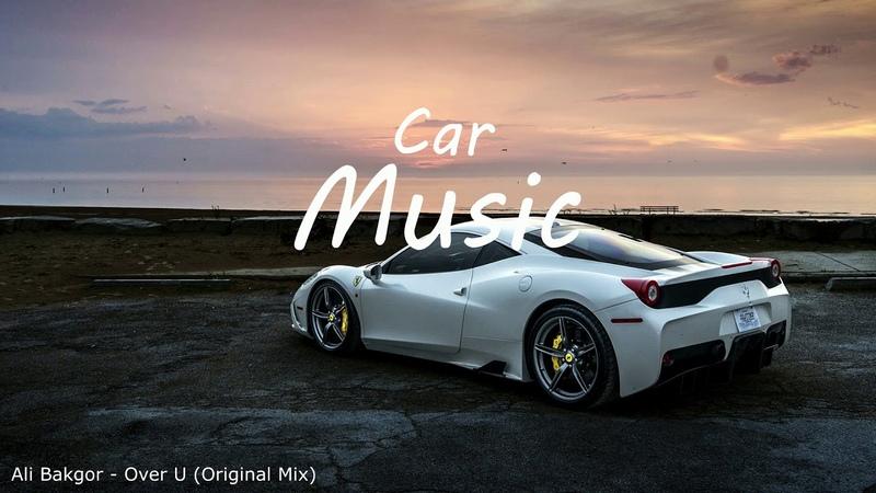 Car Music2. Ali Bakgor-Over U Original Mix