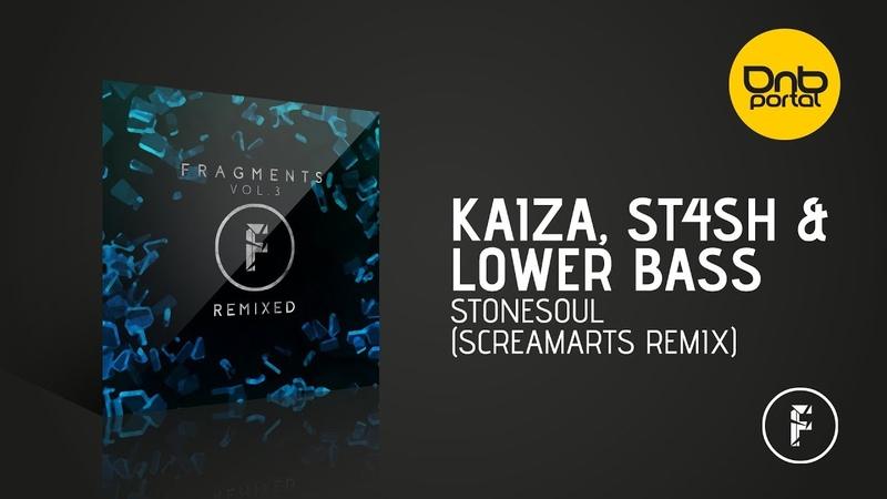 Kaiza, St4sh Lower Bass - Stonesoul (Screamarts Remix) [Fragmented Recordings]