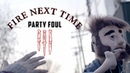 Fire Next Time Party Foul official video