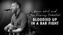 Aaron West and The Roaring Twenties - Bloodied Up in a Bar Fight (Live Video)