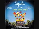 Sigala Vs Ella Eyre &amp Meghan Trainor feat French Montana - Just Got Paid (ARROY &amp Sergey Raf Remix)