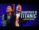 Soundtrack to Titanic w Ariana Grande James Corden