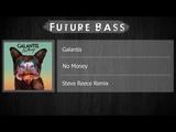 Galantis - No Money (Steve Reece Remix)