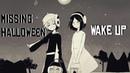 AMV Wake up Missing Halloween ♥